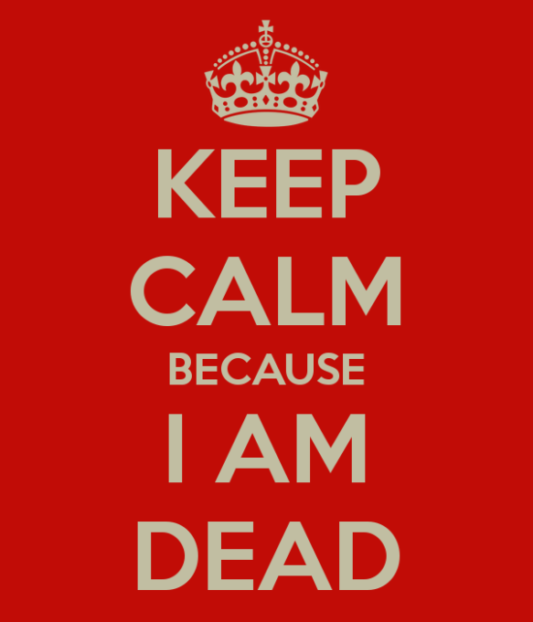 keep-calm-because-i-am-dead